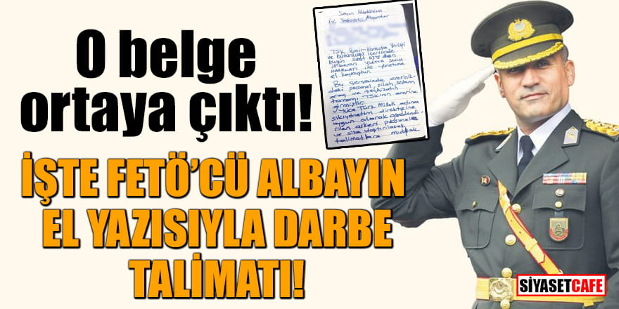 O belge ortaya çıktı! İşte FETÖ'cü Albayın el yazısıyla darbe talimatı
