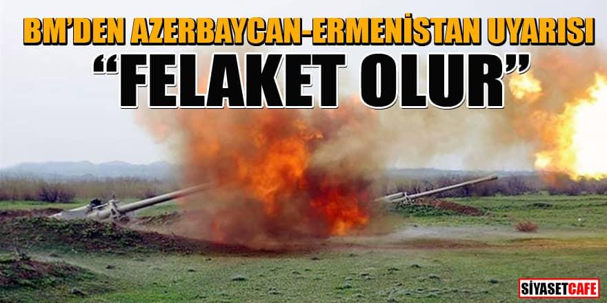 BM'den, Azerbaycan-Ermenistan çatışması hakkında uyarı: Felaket olur