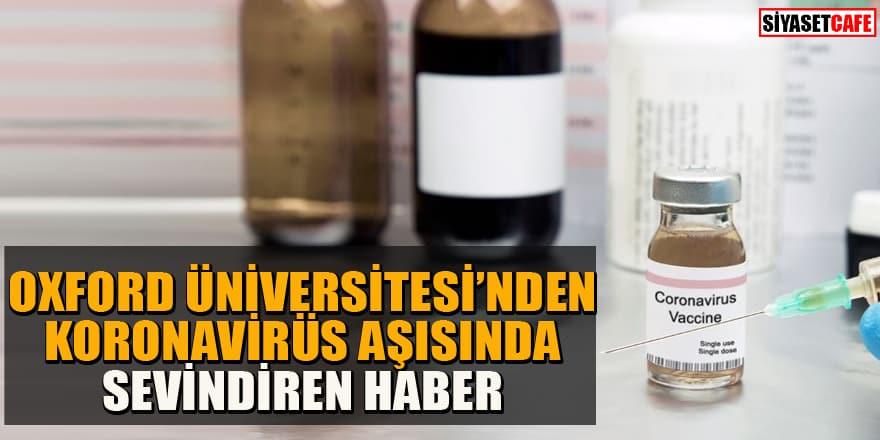 Oxford Üniversitesi'nden koronavirüs aşısında umutlandıran haber! İnsan testleri başarılı oldu