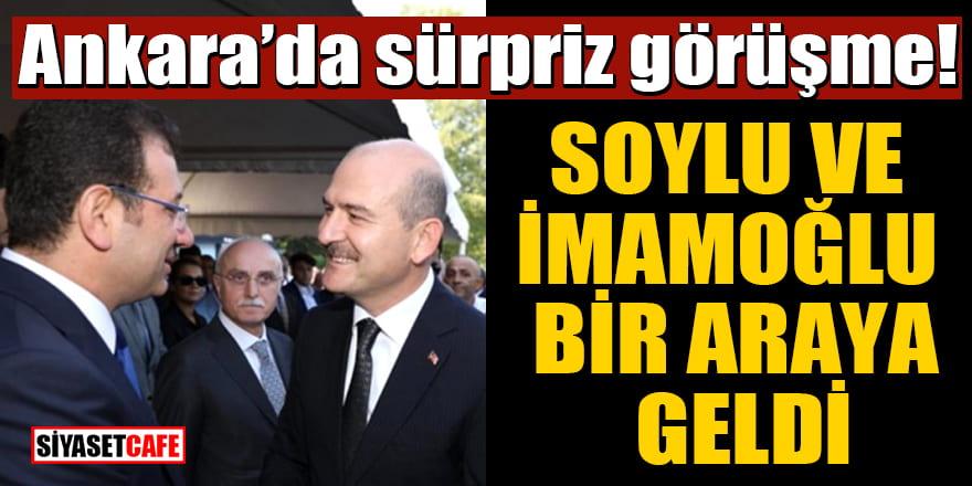 Ankara'da sürpriz görüşme! Soylu ve İmamoğlu bir araya geldi