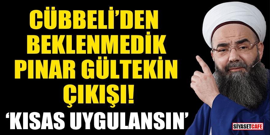 Cübbeli'den beklenmedik Pınar Gültekin çıkışı! Kısas uygulansın