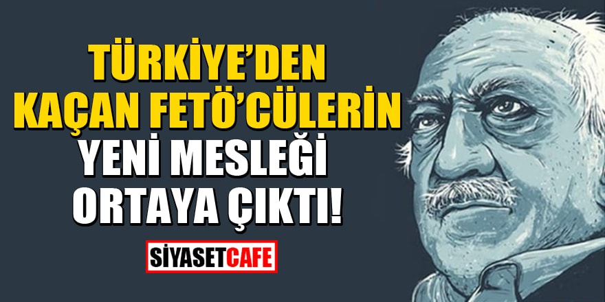Türkiye'den kaçan FETÖ'cülerin yeni mesleği ortaya çıktı!