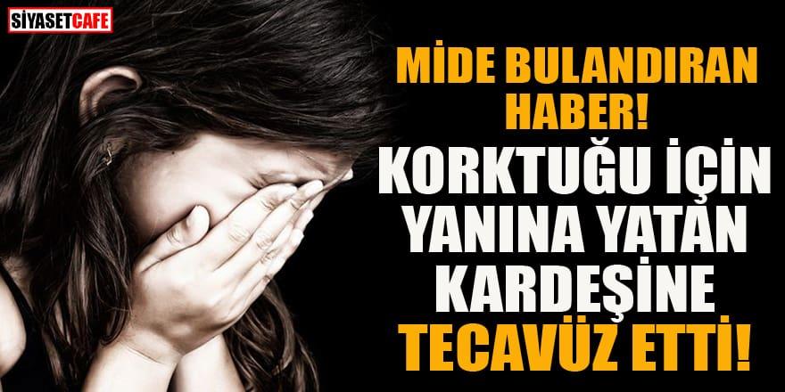 Kayseri'de iğrenç olay! Korktuğu için yanına yatan 11 yaşındaki kardeşine tecavüz etti!