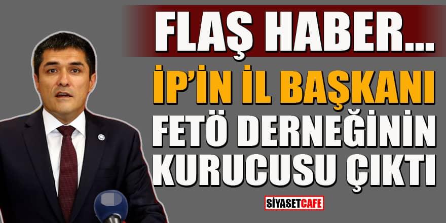 İYİ Parti İl Başkanı Kavuncu FETÖ derneği kurmuş