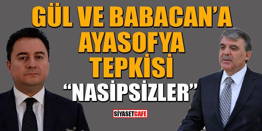 Abdullah Gül ve Ali Babacan'ın Ayasofya açıklamalarına sert tepki: Nasipsizler...