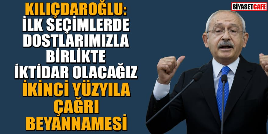 CHP Kurultayı'nda Kemal Kılıçdaroğlu 'İkinci yüzyıla çağrı' beyannamesini açıkladı