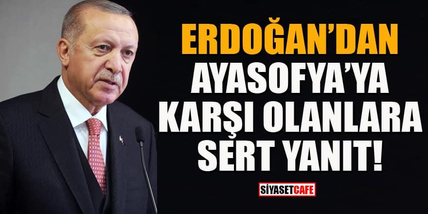 Erdoğan'dan sert tepki: Hedef Ayasofya değil, bizim buradaki varlığımız