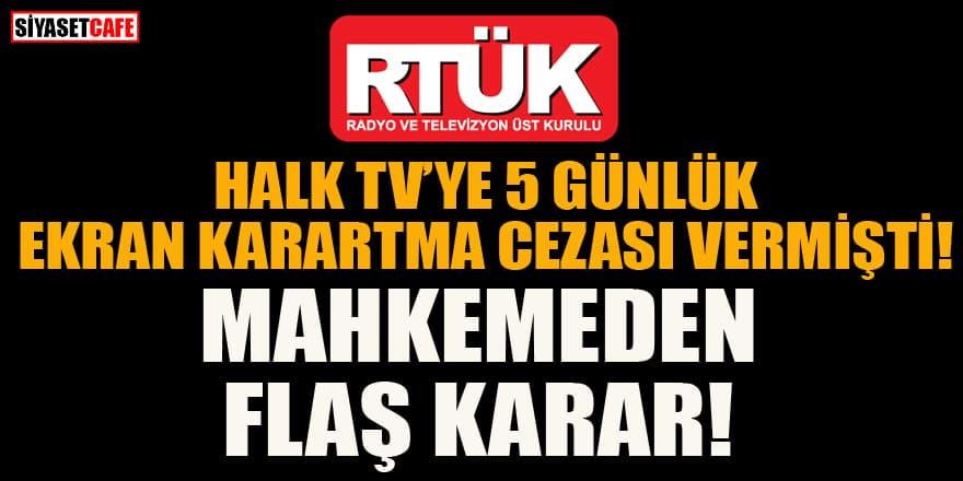 RTÜK, Halk TV'ye 5 gün ekran karartma cezası vermişti! Mahkemeden flaş karar