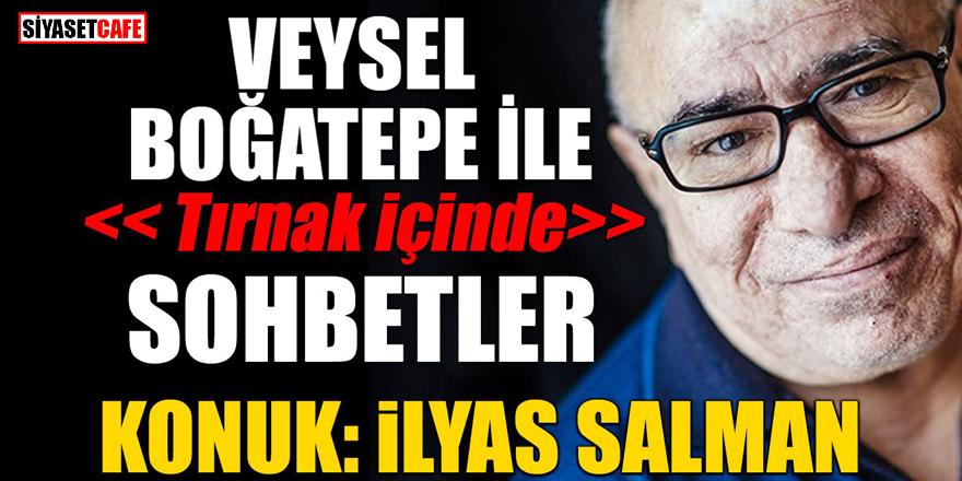 """""""Veysel Boğatepe"""" ile """"Tırnak İçinde"""" Sohbetler'in konuğu İlyas Salman oldu"""