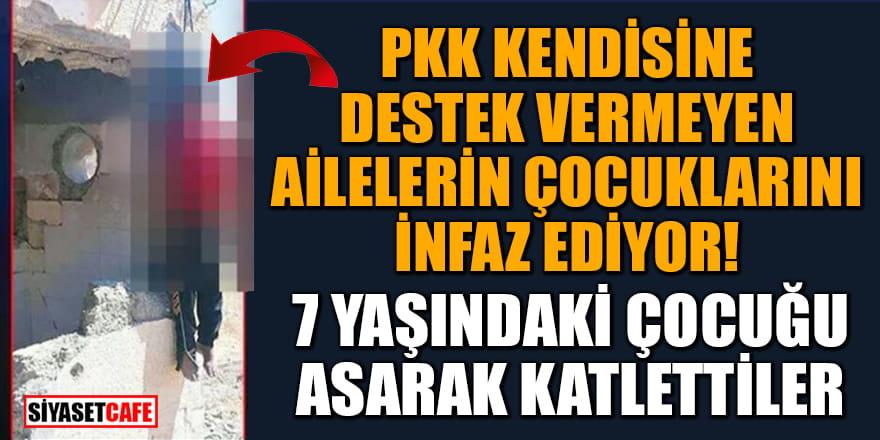 PKK kendisine destek vermeyen ailelerin çocuklarını infaz ediyor! 7 yaşındaki çocuğu asarak katlettiler