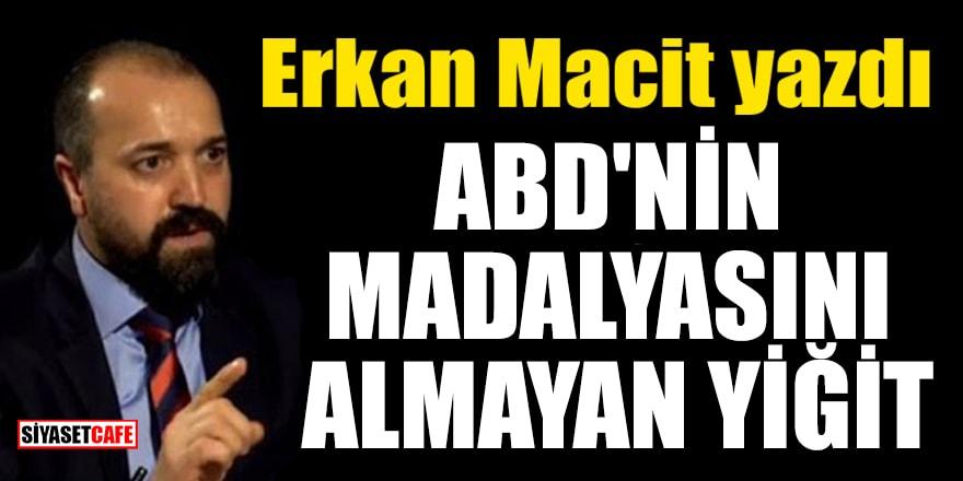 Erkan Macit yazdı: ABD'nin madalyasını almayan yiğit