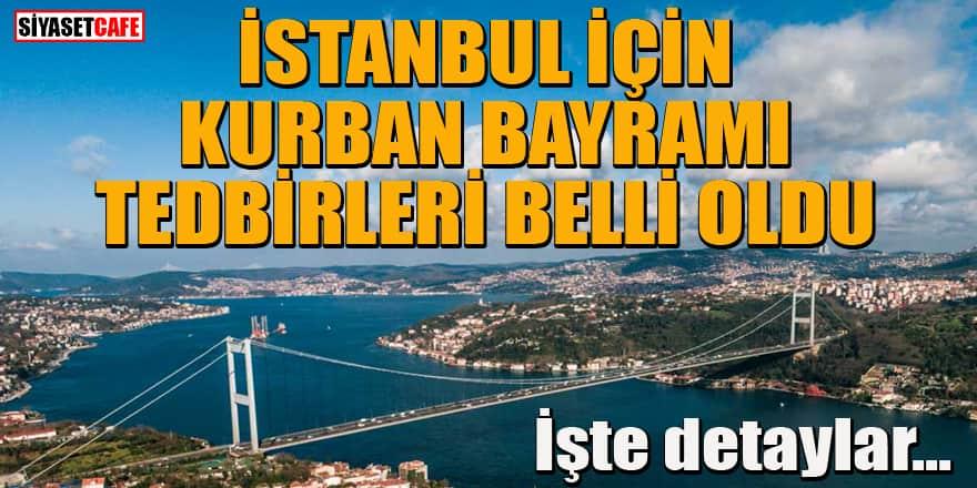 Valilik İstanbul'da uygulanacak Kurban Bayramı tedbirleri açıkladı! İşte detaylar...