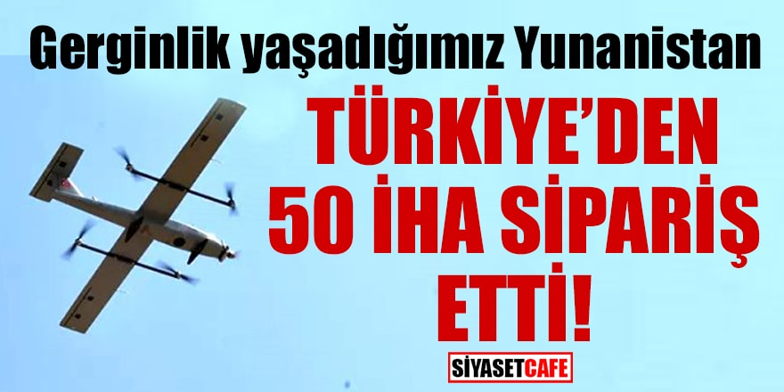 Gerginlik yaşadığımız Yunanistan, Türkiye'den 50 İHA sipariş etti