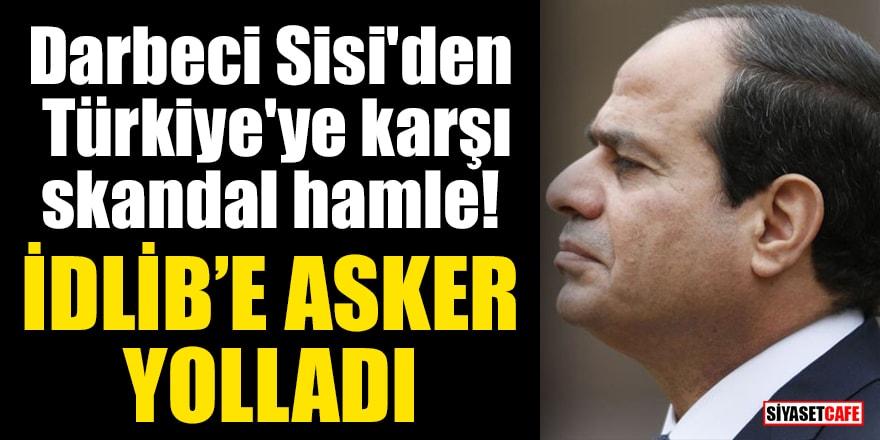 Darbeci Sisi'den Türkiye'ye karşı skandal hamle! İdlib'e asker yolladı
