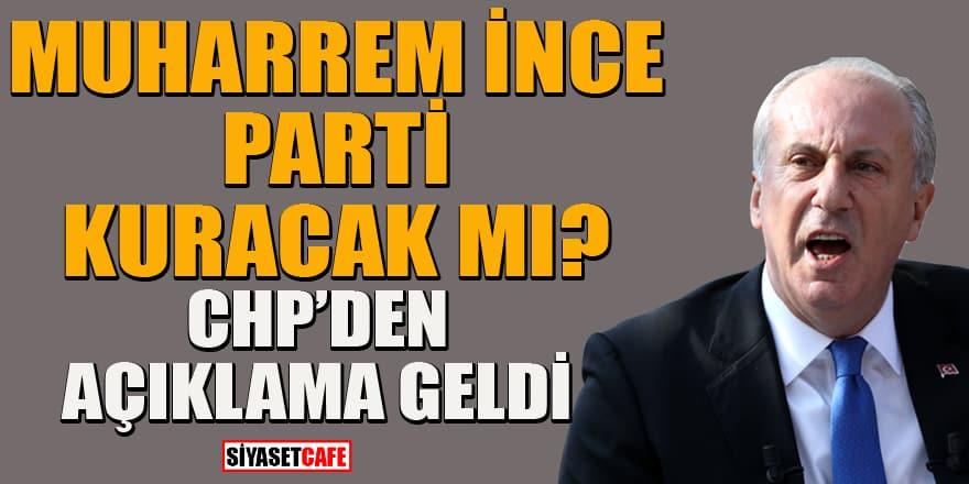 'Muharrem İnce parti kuracak' iddialarına CHP'den açıklama geldi
