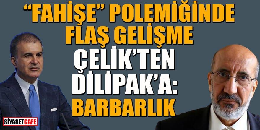 """AK Parti Sözcüsü Ömer Çelik'ten Dilipak'a çok sert """"fahişe"""" tepkisi"""