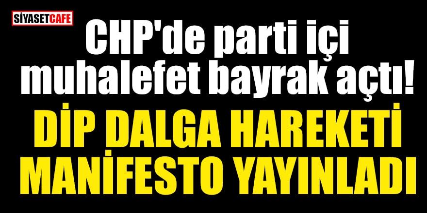 CHP'de parti içi muhalefet bayrak açtı! DİP DALGA HAREKETİ manifesto yayınladı