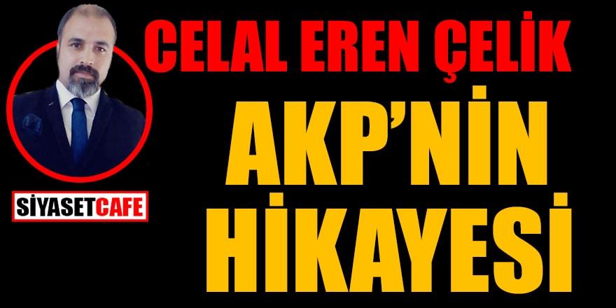 Celal Eren Çelik yazdı: AKP'NİN HİKAYESİ