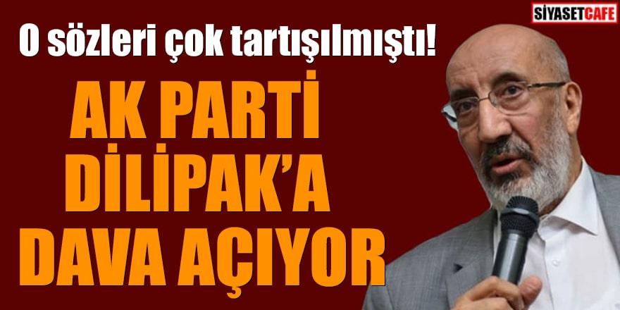 O sözleri çok tartışılmıştı! AK Parti, Dilipak'a dava açıyor