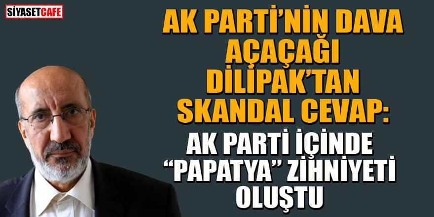 AK Parti'nin dava açmaya hazırlandığı Dilipak'tan skandal cevap!
