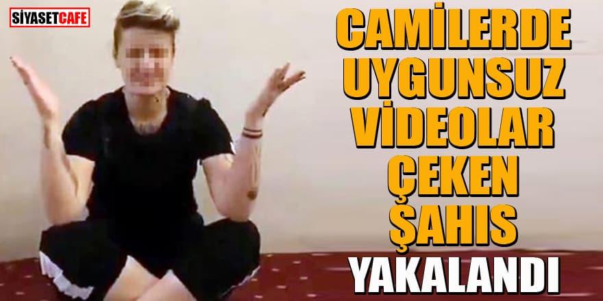 Camilerde uygunsuz videolar çeken şahıs Gaziantep'te yakalandı
