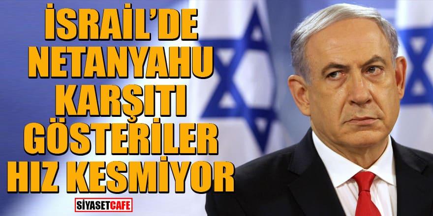 İsrail'de Başbakan Netanyahu karşıtı gösteriler hız kesmiyor