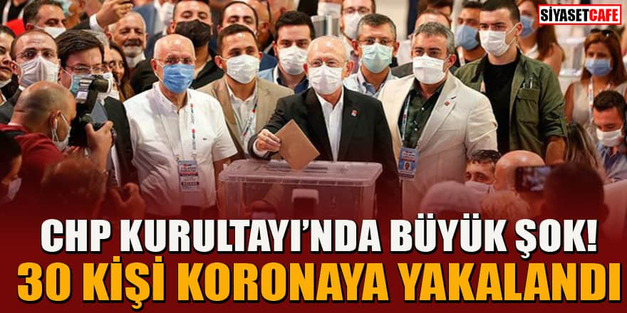 CHP Kurultayı'na katılan 30 kişinin koronavirüs testi pozitif çıktı!