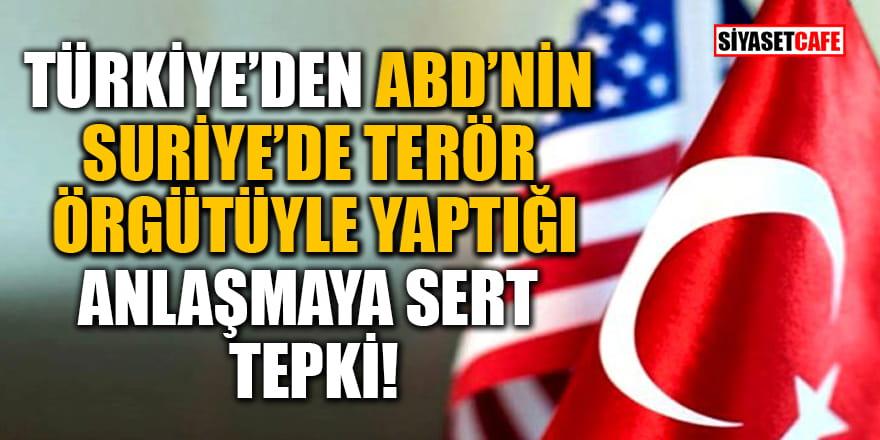 Türkiye'den ABD'nin Suriye'de terör örgütüyle yaptığı anlaşmaya sert tepki!