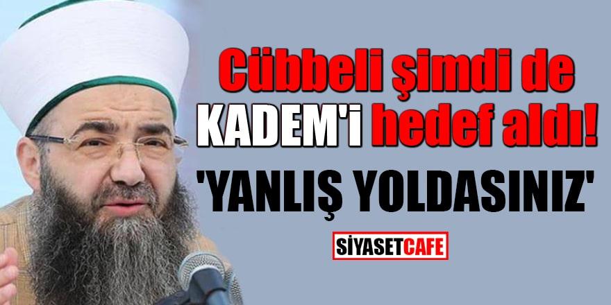 Cübbeli şimdi de KADEM'i hedef aldı! 'Yanlış yoldasınız'