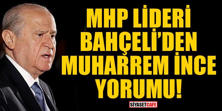 MHP Lideri Devlet Bahçeli'den Muharrem İnce yorumu!