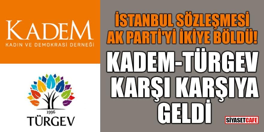 İstanbul Sözleşmesi Ak Parti'yi ikiye böldü! KADEM-TÜRGEV karşı karşıya geldi