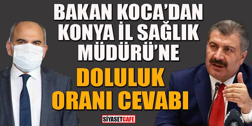 """Bakan Koca'dan, Konya İl Sağlık Müdürü Koç'un """"doluluk oranı"""" açıklamasına sert tepki"""