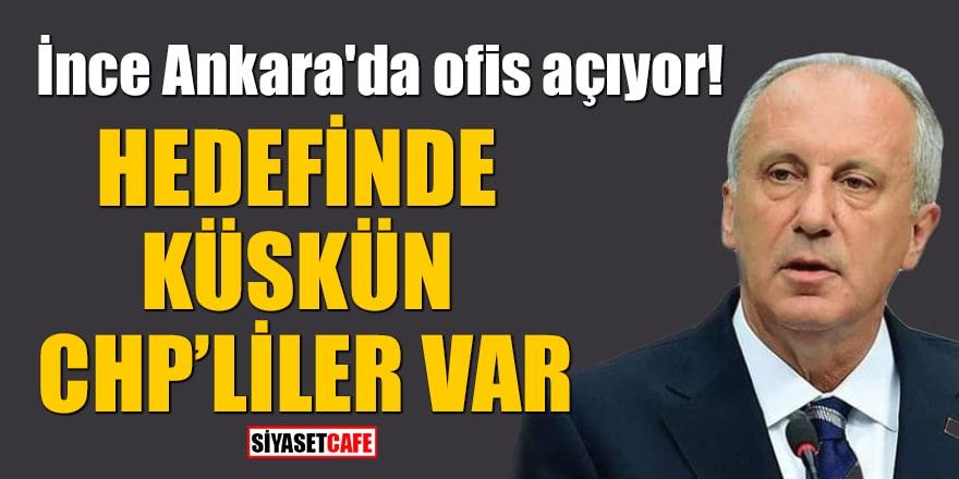 İnce Ankara'da ofis açıyor! Hedefinde küskün CHP'liler var