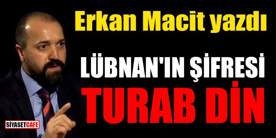 Erkan Macit yazdı: Lübnan'ın şifresi Turab din