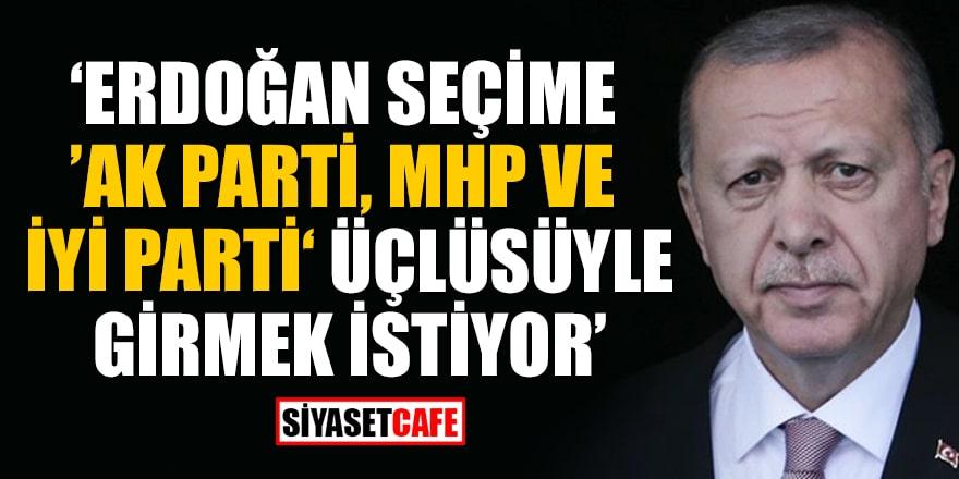 Ahmet Hakan: Erdoğan seçime 'AK Parti, MHP ve İYİ Parti' üçlüsüyle girmek istiyor