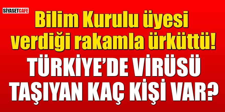 Bilim Kurulu üyesi verdiği rakamla ürküttü! Türkiye'de virüsü taşıyan kaç kişi var?