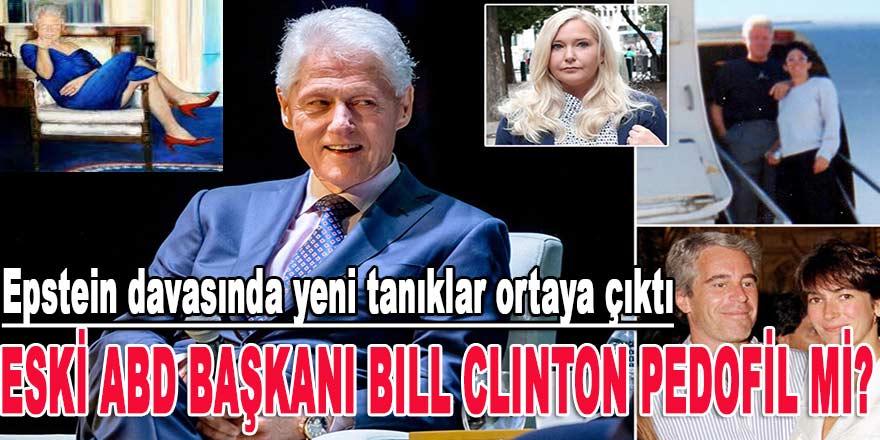 Epstein davasında yeni tanıklar ortaya çıktı: Eski ABD Başkanı Bill Clinton pedofil mi?