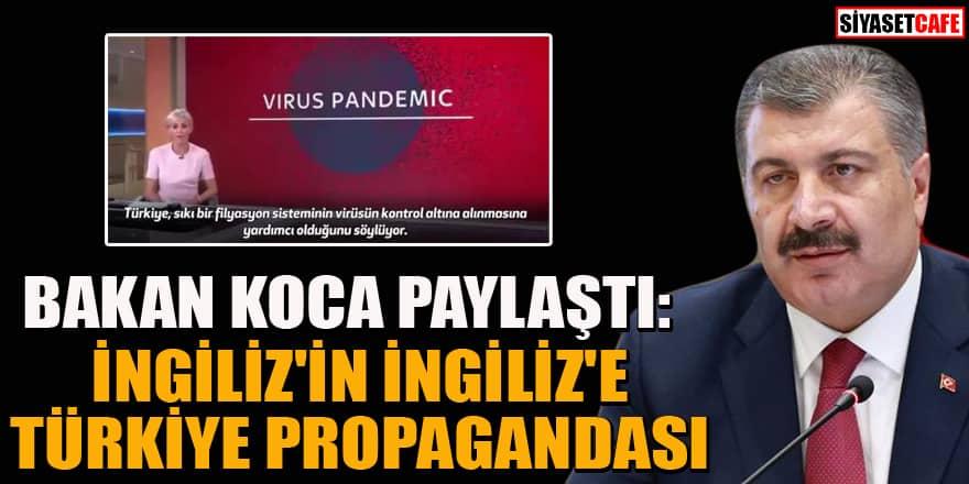 Bakan Koca paylaştı: İngiliz'in İngiliz'e Türkiye propagandası