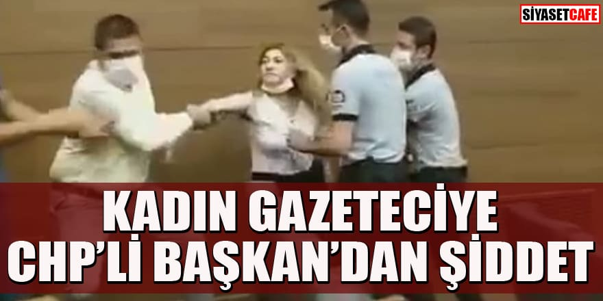 """CHP'li başkan """"kaçak yapıyı"""" soran kadın gazeteciyi tartaklayarak salondan attırdı"""