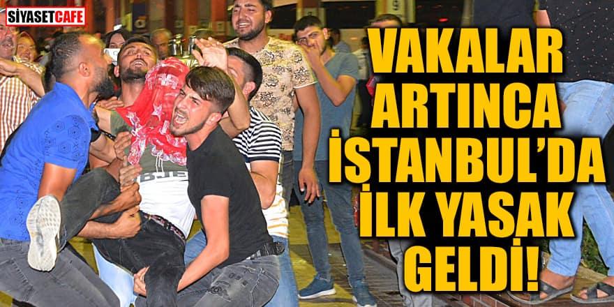 Vakalar artınca İstanbul'da ilk yasak geldi!