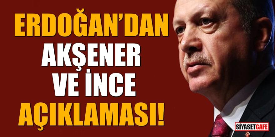 Erdoğan'dan Akşener ve İnce açıklaması