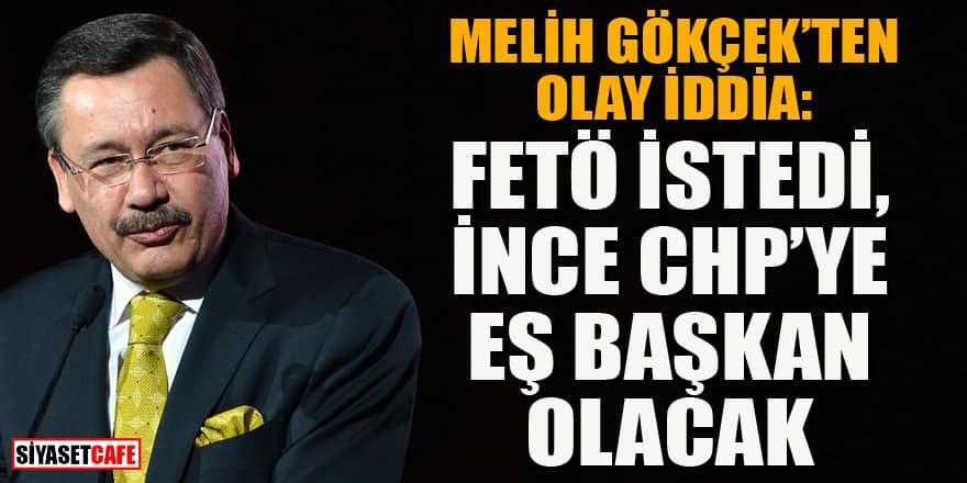 Melih Gökçek: FETÖ istedi Muharrem İnce CHP eş başkanı olacak