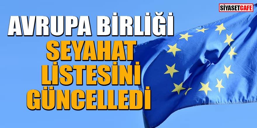 Avrupa Birliği seyahat kısıtlamalarının kaldırıldığı ülkeleri güncelledi