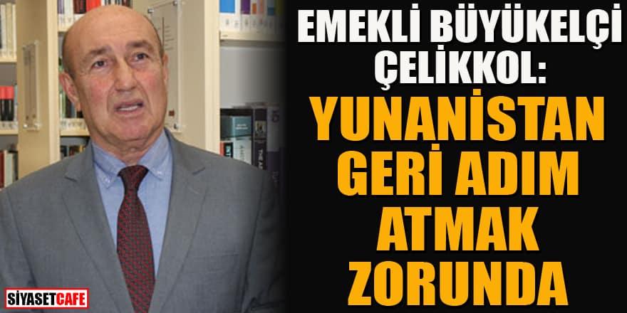 Emekli Büyükelçi Oğuz Çelikkol: Yunanistan, geri adım atmak zorunda