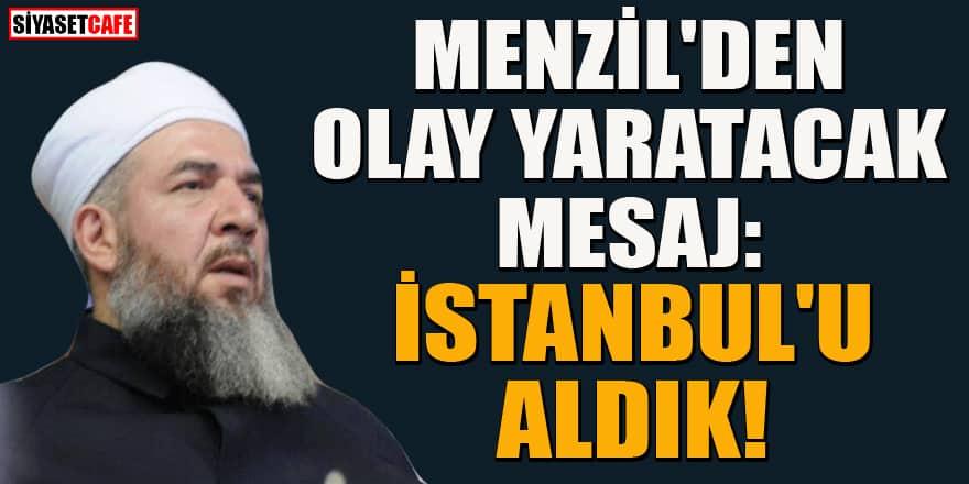 Menzil'den olay yaratacak mesaj: İstanbul'u aldık