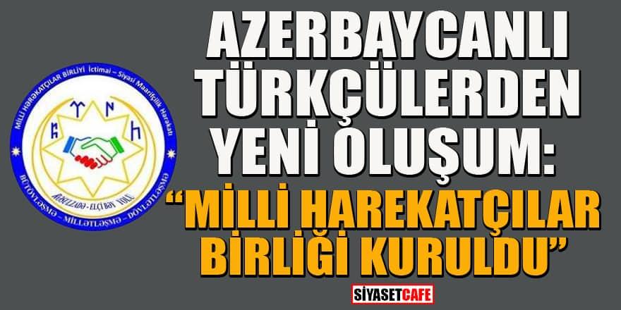 """Azerbaycanlı Türkçülerden yeni oluşum: """"Milli Harekatçılar Birliği"""" kuruldu"""