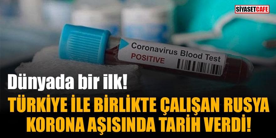 Dünyada bir ilk! Türkiye ile birlikte çalışan Rusya, korona aşısında tarih verdi