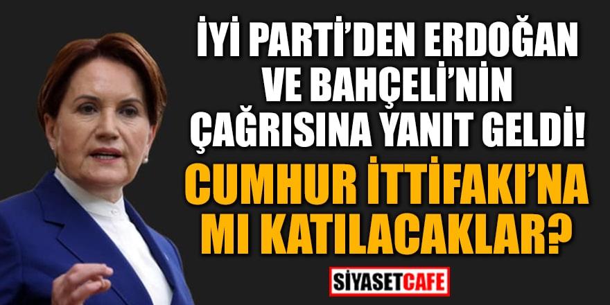 İYİ Parti'den Erdoğan ve Bahçeli'nin çağrısına yanıt geldi! Cumhur İttifakı'na mı katılacaklar?