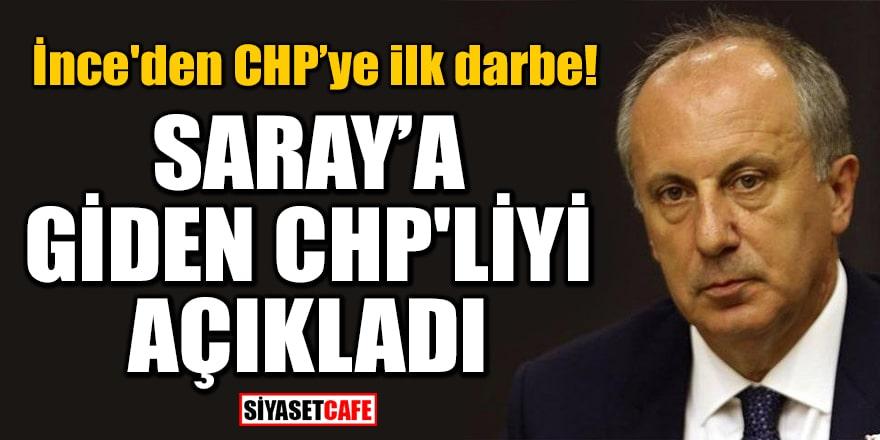 İnce'den CHP'ye ilk darbe! 'Saray'a giden CHP'li Kılıçdaroğlu'nun yardımcısıydı'