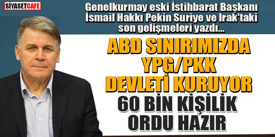 İsmail Hakkı Pekin: ABD sınırımızda YPG/PKK devleti kuruyor